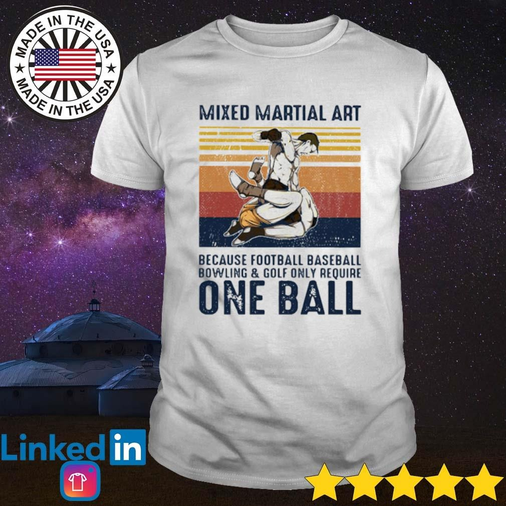 Vintage Mixed Martial art because football baseball bowling and golf only require one ball shirt
