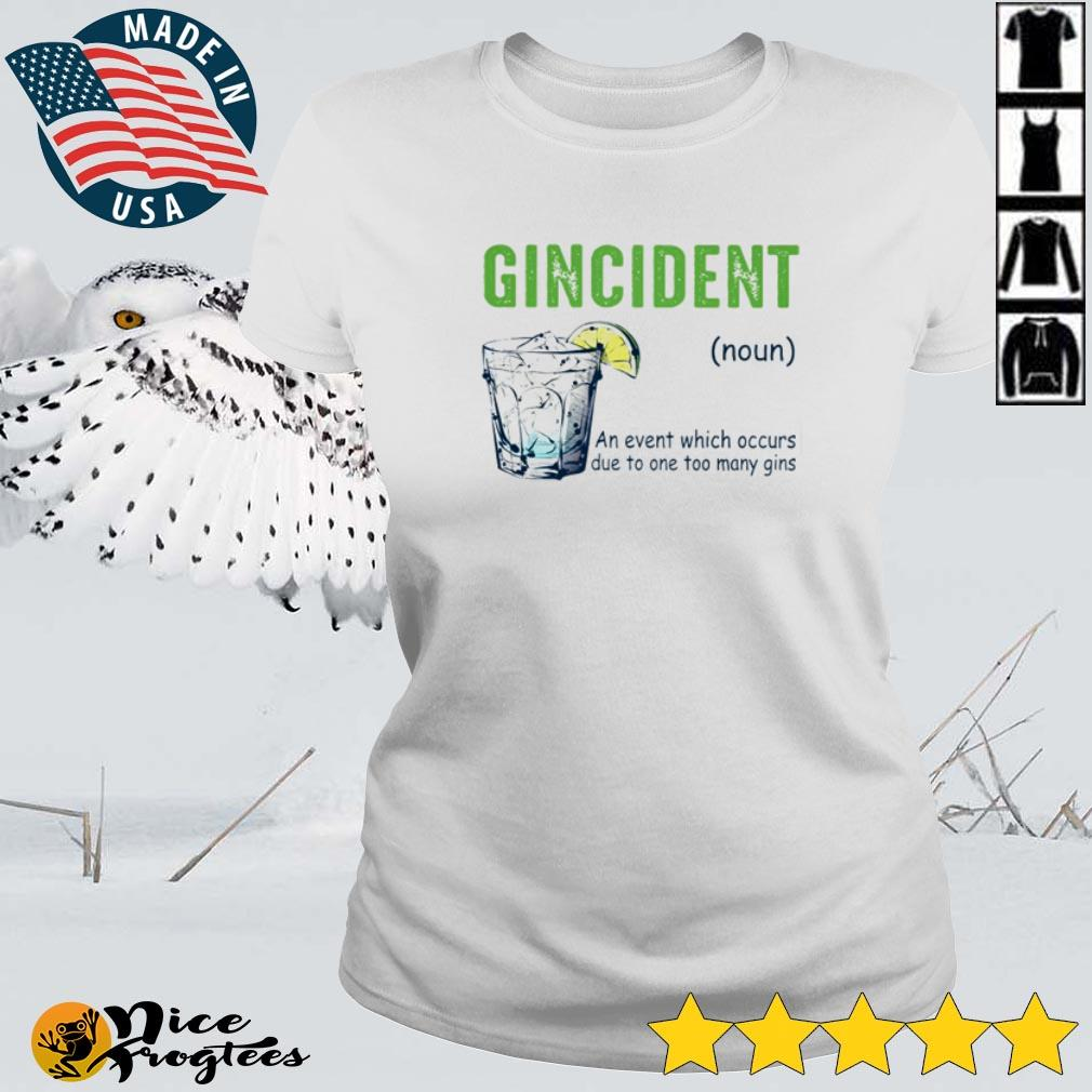 Wine gincident definition meaning an event which occurs due to one too many gins shirt