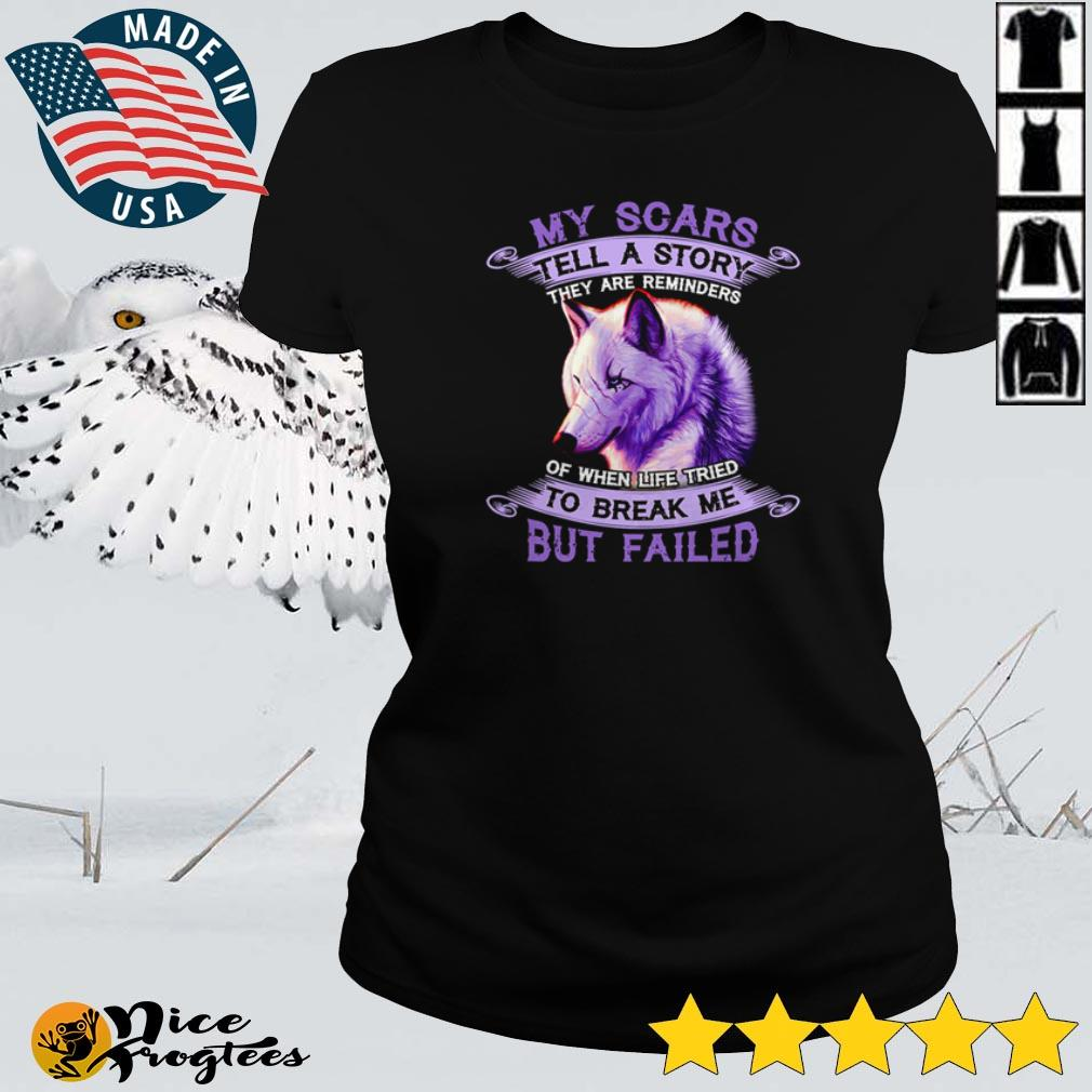 Wolf my scars tell a story they are reminders of when life tried to break me but failed shirt