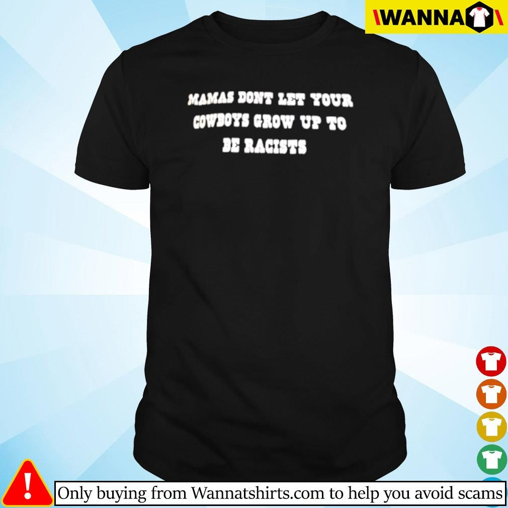 Mamas don't let your cowboys grow up to be racists shirt