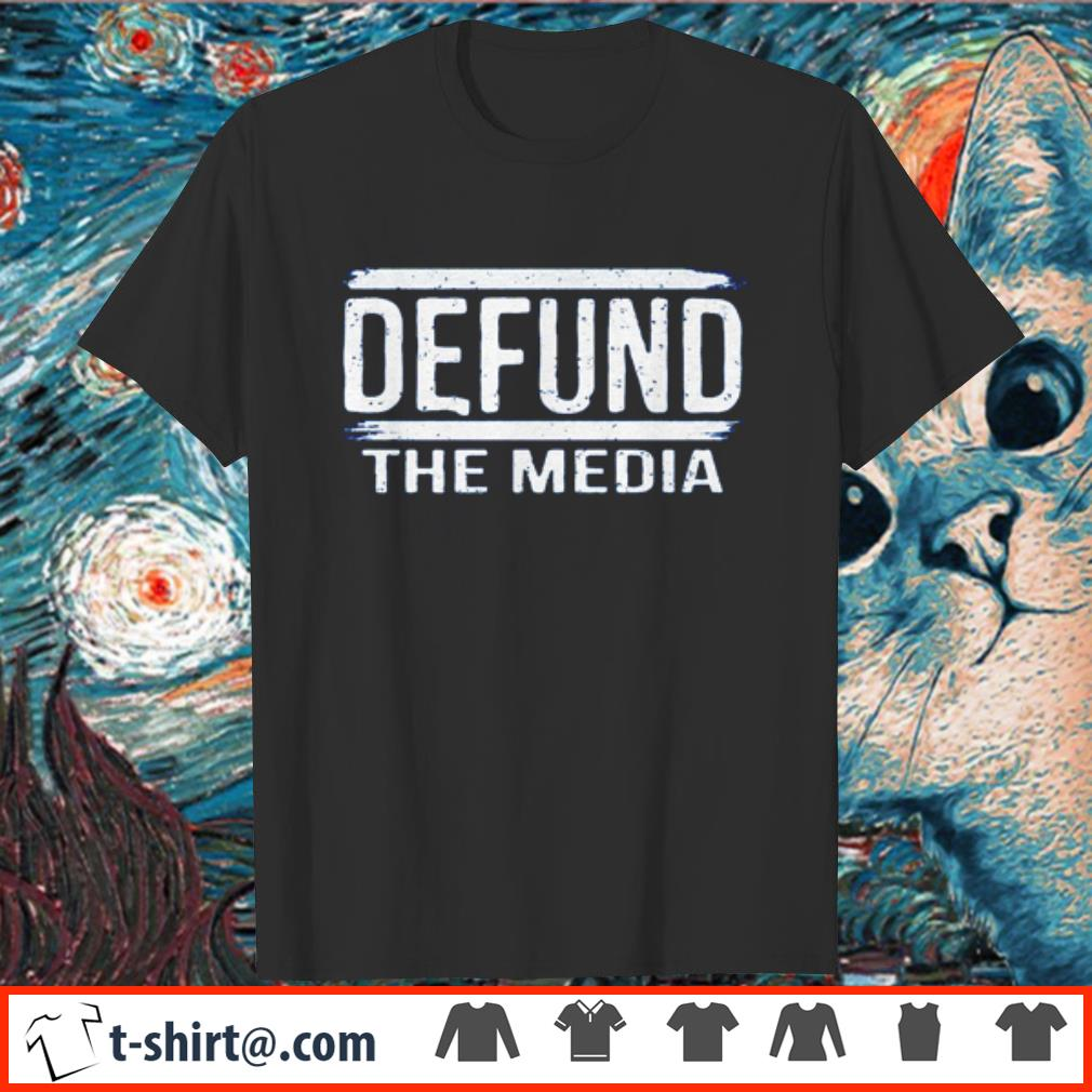 Official defund the media shirt