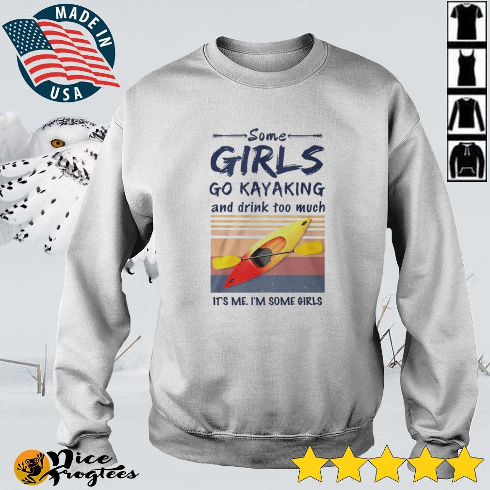 Some girls Go Kayaking and drink too much It's me I'm some girls vintage shirt